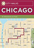 City Walks: Chicago: 50 Adventures On Foot&hellip;