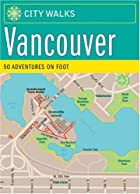 City Walks: Vancouver: 50 Adventures on Foot…