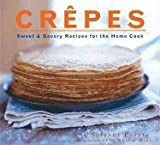 Pappas, Lou: Crepes: Sweet And Savory Recipes for the Home Cook