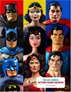 The DC Comics Action Figure Archive by Scott…