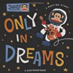 Only in Dreams: A Bedtime Story (Julius!) by…