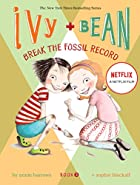 Ivy & Bean Break the Fossil Record by Annie&hellip;