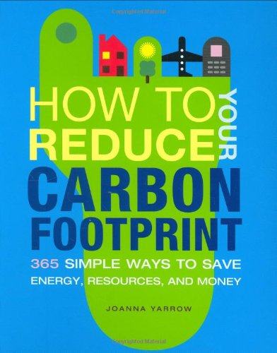 how-to-reduce-your-carbon-footprint-365-simple-ways-to-save-energy-resources-and-money