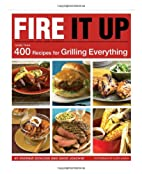 Fire It Up: 400 Recipes for Grilling…