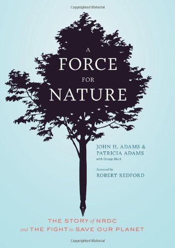 a-force-for-nature-the-story-of-nrdc-and-its-fight-to-save-our-planet