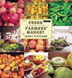 Fletcher, Janet: Fresh from the Farmers' Market (Reissue): Year-Round Recipes for the Pick of the Crop