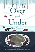 Over and Under the Snow by Kate Messner