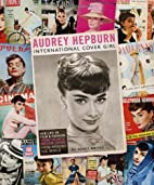 Audrey Hepburn: International Cover Girl by…