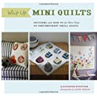 Whip Up Mini Quilts: Patterns and How-to for…