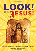 Look! It's Jesus!: Amazing Holy Visions…