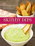 Skinny Dips : 60 Recipes for Dips, Spreads,…