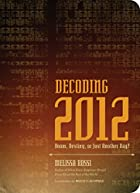 Decoding 2012: Doom, Destiny, or Just…