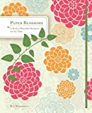 Marshall, Ray: Paper Blossoms: A Book of Beautiful Bouquets for the Table