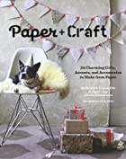 Paper Craft: 25 Charming Gifts, Accents, and&hellip;