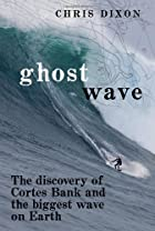 Ghost Wave: The Discovery of Cortes Bank and…