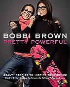 Bobbi Brown Pretty Powerful by Bobbi Brown
