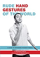 Rude Hand Gestures of the World: A Guide to…