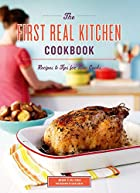 The First Real Kitchen Cookbook: 100 Recipes…