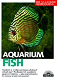 Schliewen, Ulrich: Aquarium Fish: 300 Fresh-Water Fishes and Plants in Community, Species, and Biotope Aquariums. Expert Advice on Setting Up and Planting a Tank and O
