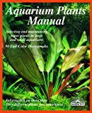 Scheurmann, Ines: Aquarium Plants Manual: Expert Advice on Selection, Planting, Care, and Propagation