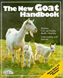 Vriends, Matthew M.: The New Goat Handbook: Housing, Care, Feeding, Sickness, and Breeding With a Special Chapter on Using the Milk, Meat, and Hair