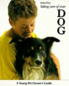 Taking Care of Your Dog (Young Pet Owner's…