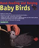 Vriends, Matthew M.: Hand-Feeding and Raising Baby Birds: Breeding, Hand-Feeding, Care, and Management