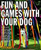Rice, Dan: Fun and Games With Your Dog: Expert Advice on a Variety of Activities for You and Your Pet