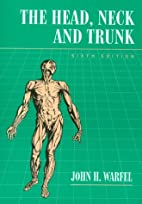 The Head, Neck, and Trunk by John H. Warfel