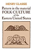 Henry Glassie: Pattern in the Material Folk Culture of the Eastern United States (Folklore and Folklife)