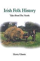 Irish Folk History: Texts from the North by…