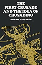 The First Crusade and the Idea of Crusading…