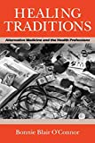 O'Connor, Bonnie Blair: Healing Traditions: Alternative Medicine and the Health Professions