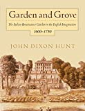 Hunt, John Dixon: Garden and Grove: The Italian Renaissance Garden in the English Imagination, 1600-1750
