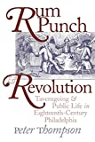 Thompson, Peter: Rum Punch & Revolution: Taverngoing & Public Life in Eighteenth Century Philadelphia (Early American Studies)