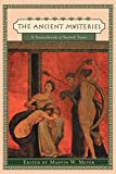 Meyer, Marvin: The Ancient Mysteries: A Sourcebook  Sacred Texts of the Mystery Religions of the Ancient Mediterranean World