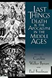 Freedman, Paul: Last Things: Death and the Apocalypse in the Middle Ages