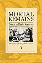 Mortal Remains: Death in Early America by…
