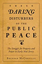 These Daring Disturbers of the Public Peace:…