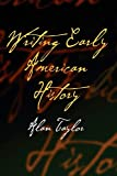 Taylor, Alan: Writing Early American History