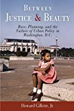 Gillette, Howard: Between Justice And Beauty: Race, Planning, And the Failure of Urban Policy in Washington, D.C.