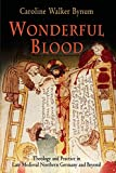 Bynum, Caroline Walker: Wonderful Blood: Theology and Practice in Late Medieval Northern Germany and Beyond (The Middle Ages Series)