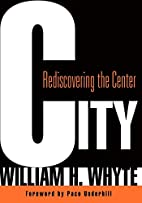 City: Rediscovering the Center by William H.…