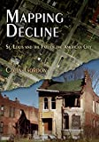Gordon, Colin: Mapping Decline: St. Louis and the Fate of the American City (Politics and Culture in Modern America)