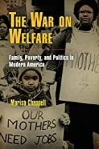 The War on Welfare: Family, Poverty, and…