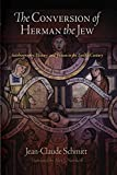Schmitt, Jean-Claude: The Conversion of Herman the Jew: Autobiography, History, and Fiction in the Twelfth Century (The Middle Ages Series)