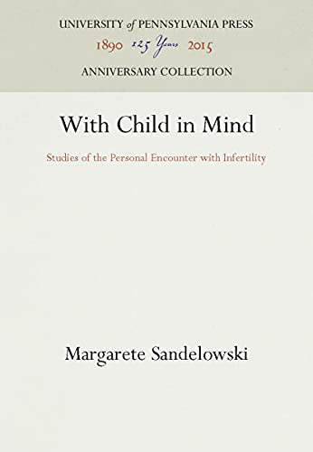 with-child-in-mind-studies-of-the-personal-encounter-with-infertility-studies-in-health-illness-and-caregiving