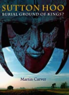 Sutton Hoo: Burial Ground of Kings? by…