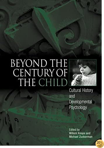 Beyond the Century of the Child: Cultural History and Developmental Psycholo