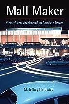 Mall Maker: Victor Gruen, Architect of an…